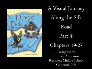 A Visual Journey Along the Silk Road Part 4: Chapters 19-27 Designed by Tamara Anderson