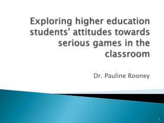 Exploring higher education students' attitudes towards serious games in the classroom