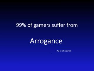 99% of gamers suffer from