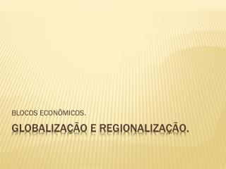 GLOBALIZAÇÃO E REGIONALIZAÇÃO.