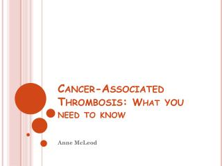 Cancer-Associated Thrombosis:  What  you  need to know