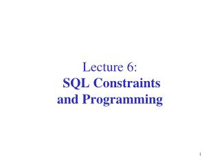 Lecture 6: SQL Constraints and Programming