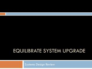 Equilibrate System upgrade
