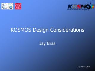 KOSMOS Design Considerations