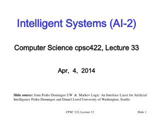 Intelligent Systems (AI-2) Computer Science  cpsc422 , Lecture  33 Apr,  4,  2014