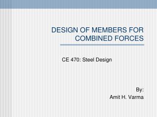 DESIGN OF MEMBERS FOR COMBINED FORCES