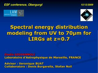 Elodie GIOVANNOLI Laboratoire d'Astrophysique  de Marseille, FRANCE Advisor : Veronique BUAT