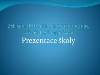 Základní škola a Mateřská škola Kozlov, příspěvková organizace