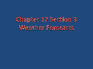 Chapte r 17 Section 3 Weather Forecasts