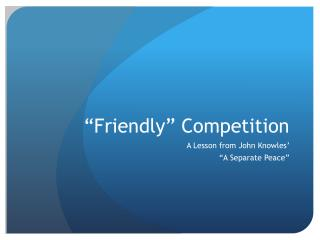 """""""Friendly"""" Competition"""
