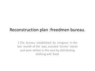 Reconstruction plan :freedmen bureau.
