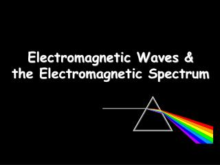 Electromagnetic Waves & the Electromagnetic Spectrum