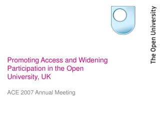Promoting Access and Widening Participation in the Open University, UK
