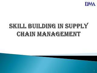 SKILL BUILDING IN SUPPLY CHAIN MANAGEMENT