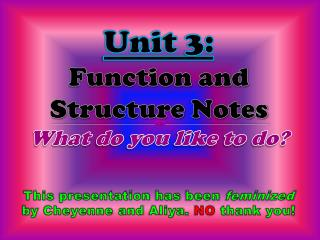 Unit  3: Function  and  Structure  Notes What  do  you like to  do?