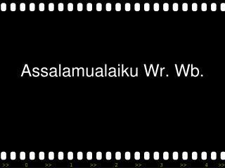 Assalamualaiku Wr. Wb.