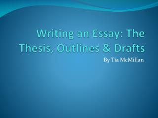 Writing an Essay: The Thesis, Outlines & Drafts