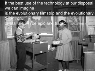 If the best use of the technology at our disposal we can imagine