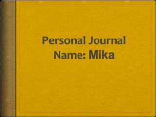Personal Journal Name:  Mika
