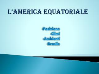 L'America Equatoriale