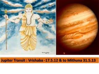 Jupiter Transit : Vrishaba -17.5.12 & to Mithuna 31.5.13