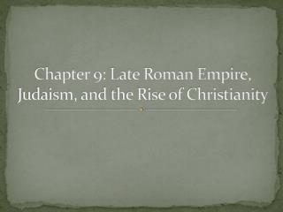 Chapter 9: Late Roman Empire, Judaism, and the Rise of Christianity