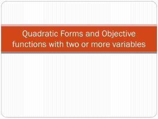 Quadratic Forms and Objective functions with two or more variables