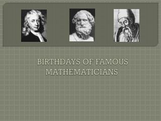 BIRTHDAYS OF FAMOUS MATHEMATICIANS
