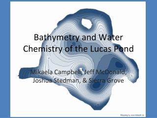 Bathymetry and Water Chemistry of the Lucas Pond