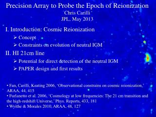 Precision Array to Probe the Epoch of  Reionization Chris  Carilli JPL, May 2013