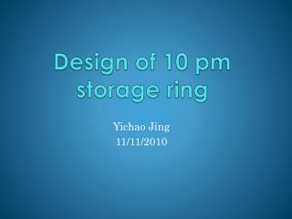 Design of 10 pm storage ring