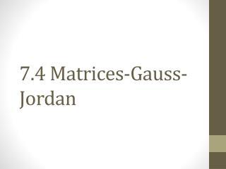 7.4 Matrices-Gauss-Jordan