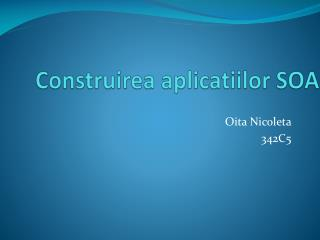 Construirea aplicatiilor  SOA