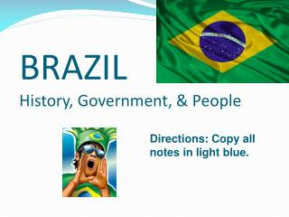 BRAZIL History, Government, & People