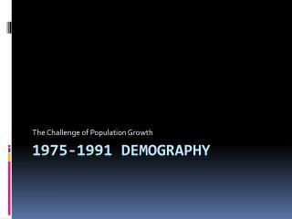 1975-1991 Demography