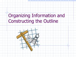 Organizing Information and Constructing the Outline