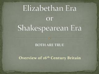 Elizabethan Era or Shakespearean Era BOTH ARE TRUE