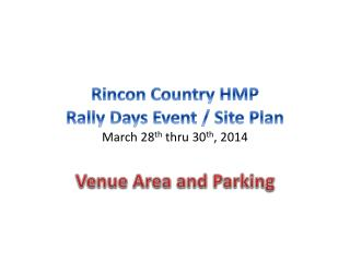 Rincon  Country HMP Rally Days Event / Site  Plan March 28 th  thru 30 th , 2014
