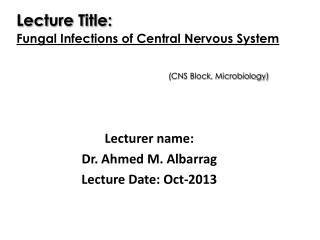 Lecturer name:  Dr. Ahmed M.  Albarrag Lecture Date:  Oct -2013