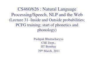 Pushpak Bhattacharyya CSE Dept.,  IIT  Bombay   29 th  March, 2011