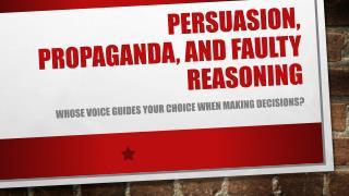 Persuasion, propaganda, and faulty reasoning