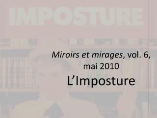 Miroirs et mirages , vol. 6,  mai 2010 L�Imposture