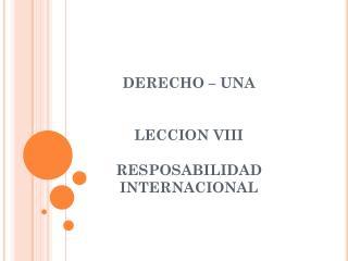 DERECHO – UNA LECCION VIII RESPOSABILIDAD INTERNACIONAL