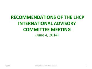 RECOMMENDATIONS OF  THE LHCP INTERNATIONAL  ADVISORY            COMMITTEE MEETING (June  4, 2014)