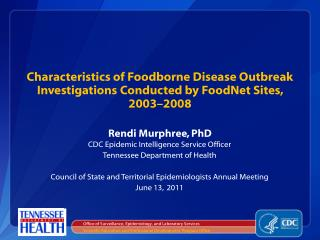 Characteristics of Foodborne Disease Outbreak Investigations Conducted by FoodNet Sites, 2003–2008