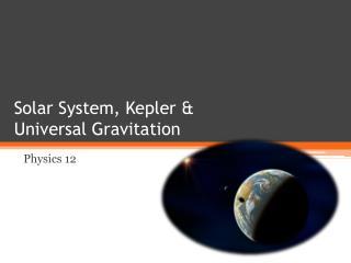 Solar System,  Kepler &  Universal  Gravitation