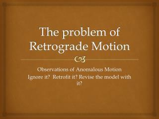 The problem of Retrograde Motion