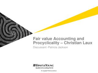 Fair value Accounting and Procyclicality – Christian Laux