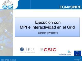 Ejecuci ón con MPI e interactividad en el Grid Ejercicios Pr ácticos