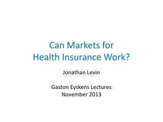Can Markets for  Health Insurance Work?